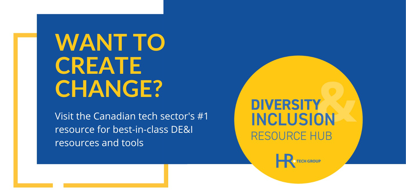 Want to create change? Visit HR Tech Group's DE&I Resource HUB - the Canadian tech sector's #1 resource for best-in-class DE&I resources and tools