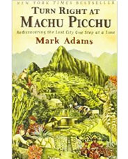 Turn Right at Machu Pichu: Rediscovering the Lost City One Step at a Time