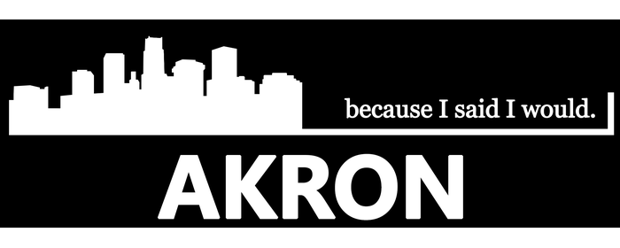 Because I said I would. Akron