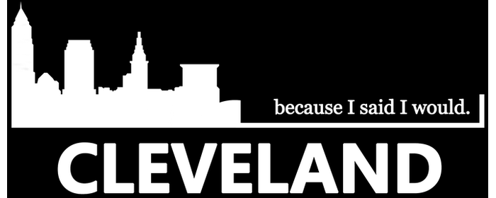 Because I said I would. Cleveland