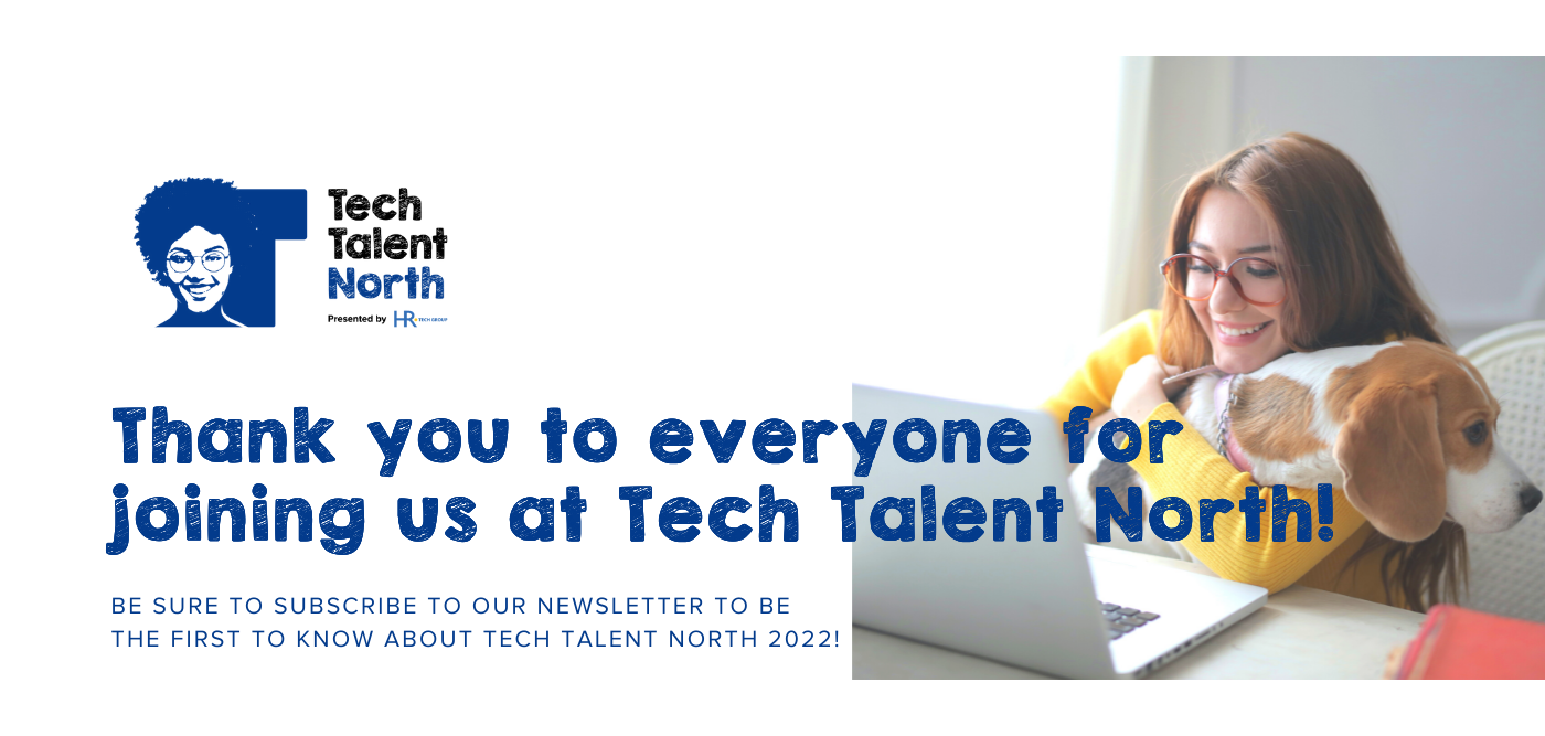 Thank you to everyone for joining us at Tech Talent North